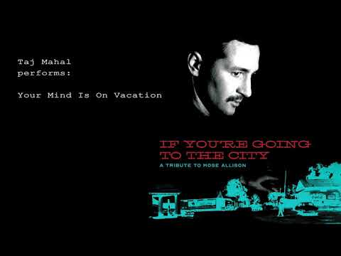 Taj Mahal - Your Mind Is On Vacation (Mose Allison Tribute)