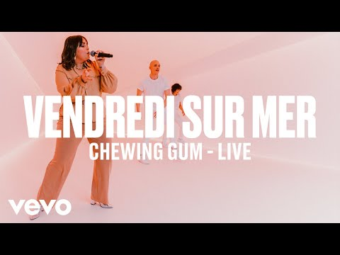 Vendredi sur Mer - Chewing-Gum (Live) | Vevo DSCVR