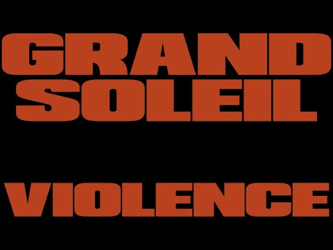 Grand Soleil - Violence (Official Music Video)